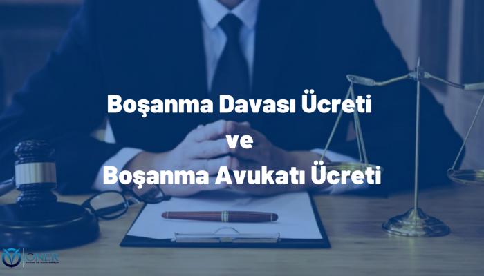 Boşanma Davası Ücreti ve Boşanma Avukatı Ücreti