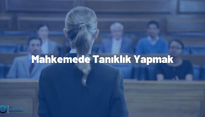 Mahkemede Tanıklık Yapma