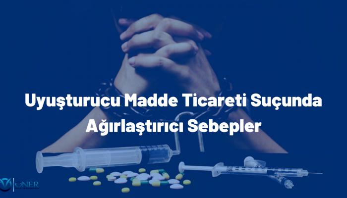 Uyuşturucu Madde Ticareti Suçunda Ağırlaştırıcı Sebepler